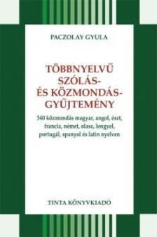 Paczolay Gyula - T�bbnyelv� sz�l�s- �s k�zmond�sgy�jtem�ny340 k�zmond�s magyar, angol, �szt, francia, n�met, olasz, lengyel, portug�l, spanyol �s latin nyelven