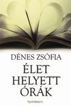 Dénes Zsófia - Élet helyett órák [eKönyv: epub,  mobi]