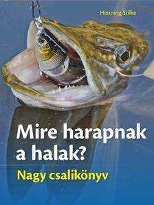 Henning Stilke - Mire harapnak a halak? Nagy csalik�nyv
