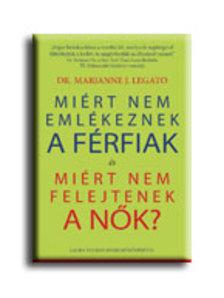 LEGATO, MARIANNE J. DR. - MI�RT NEM EML�KEZNEK A F�RFIAK �S MI�RT NEM FELEJTENEK A N�K?