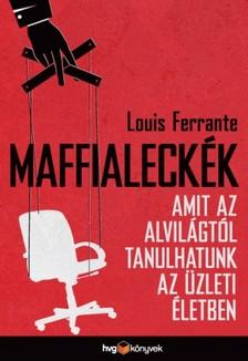 Louis Ferrante - Maffialeck�k  - Amit az alvil�gt�l tanulhatunk az �zleti �letben [eK�nyv: epub, mobi]