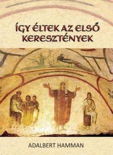 Adalbert Hamman - �gy �ltek az els� kereszt�nyek(95-197)