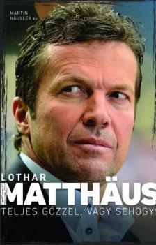 MATTHAUS, LOTHAR - HAUSLER, MARTIN - Teljes g�zzel,  vagy sehogy