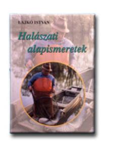 Lajkó István - HALÁSZATI ALAPISMERTEK