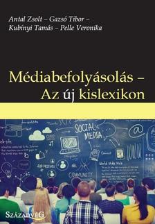 Antal Zsolt--Gazs� Tibor--Kub�nyi Tam�s--Pelle Veronika - M�diabefoly�sol�s--Az �j kislexikon