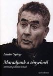 Litván György - MARADJUNK A TÉNYEKNÉL - TÖRTÉNETI-POLITIKAI ÍRÁSOK -
