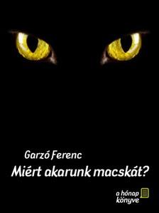 Ferenc Garz� - Mi�rt akarunk macsk�t? [eK�nyv: pdf, epub, mobi]