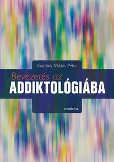 KALAPOS MIKLÓS PÉTER - Bevezetés az addiktológiába