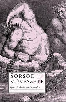 szerkesztő Kárpáti Kamil - Sorsod művészete 3.Gérecz Attila versei és utóélete