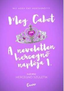 Cabot, Meg - Hercegn� sz�letik - A neveletlen hercegn� napl�ja 1.