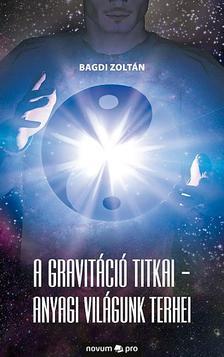 Bagdi Zolt�n - A gravit�ci� titkai - Anyagi vil�gunk terhei
