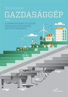 T�th Gergely - Gazdas�gg�p - A fenntarthat� fejl�d�s k�zgazdas�gtan�nak kett�s t�rt�nete - �KH 2016