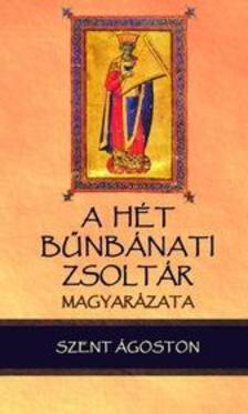 Szent �goston - A h�t b�nb�nati zsolt�r magyar�zata - A 6., 31., 37., 50., 101., 129. �s a 142. zsolt�r
