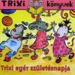 Szil�gyi Lajos - TRIXI K�NYVEK - TRIXI EG�R SZ�LET�SNAPJA