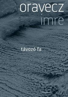 Oravecz Imre - Távozó fa [eKönyv: epub, mobi]