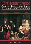 TEMPERLEY, NICHOLAS-ABRAHAM, G - Korai romantikusok - Schumann Chopin �s Liszt �lete �s m�vei