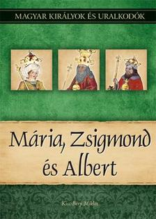Kiss-Béry Miklós - Mária, Zsigmond és Albert - Magyar Királyok és uralkodók 11.