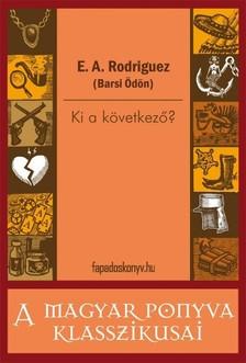 E. A. Rodriguez (Barsi �d�n) - Ki a k�vetkez�? [eK�nyv: epub, mobi]