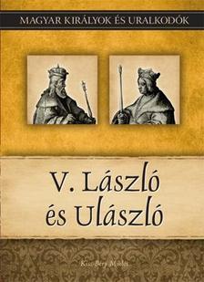 Kiss-Béry Miklós - V. LÁSZLÓ ÉS ULÁSZLÓ - MAGYAR KIRÁLYOK ÉS URALKODÓK 12.