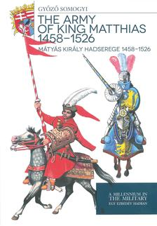 Somogyi Gy�z� - M�ty�s kir�ly hadserege 1458-1526 - The army of King Matthias 1458 - 1526