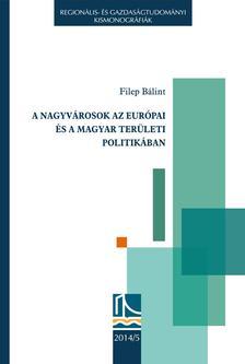 Filep B�lint - A nagyv�rosok az eur�pai �s a magyar ter�leti politik�ban