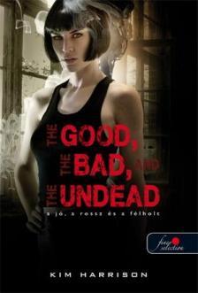 Kim Harrison - The Good, The Bad, And the Undead - A jó, a rossz és az élőhalott (Hollows 2.) - KEMÉNY BORÍTÓS