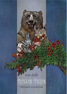 Jósa Judit - Trükkös tükrös - állatmesék gyerekeknek