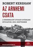 Robert Kershaw - Az arnhemi csata,  A Wehrmach utolsó győzelme nyugaton, 1944. szeptember