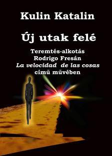 KULIN KATALIN - �j utak fel�Teremt�s-alkot�s Rodrigo Fres�n La velocidad de las cosas c�m� m�v�ben