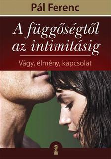 P�l Ferenc - A f�gg�s�gt�l az intimit�sig - V�gy, �lm�ny, kapcsolat