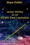 Zolt�n Rupa - James Walley �s az �t�dik Elem Legend�ja [eK�nyv: pdf,  epub,  mobi]