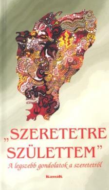 - SZERETETRE SZ�LETTEM - �J KIAD�S -