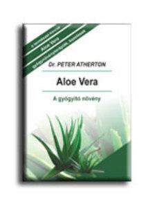 ATHERTON, PETER DR. - Aloe vera - A gyógyító növény