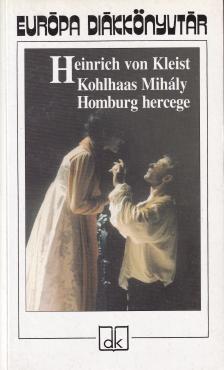 Heinrich von Kleist - KOHLHAAS MIH�LY - HOMBURG HERCEGE
