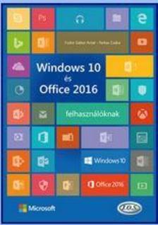 FARKAS CSABA - FODOR GÁBOR ANTAL - Windows 10 és Office 2016 felhasználóknak