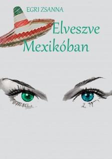 Zsanna Egri - Elveszve Mexik�ban [eK�nyv: epub, mobi]
