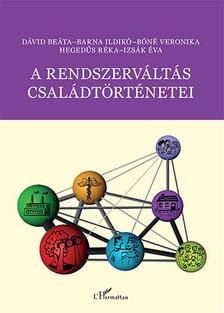 D�vid Be�ta-Barna Ildik�-B�n� Veronika-Heged�s R�ka-Izs�k �va - A rendszerv�lt�s csal�dt�rt�netei - Huszon�t �v Budapest �rny�k�ban - �KH 2016