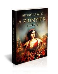 B e n k ő   L á s z l ó - A Zrínyiek III. - ILONA
