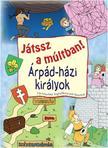 - ÁRPÁD-HÁZI KIRÁLYOK - Játssz a múltban