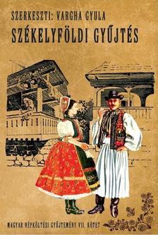 Vargha Gyula - Magyar népköltési gyűjtemény VII. kötet- Székelyföldi gyűjtés