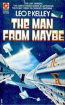KELLEY, LEO P. - The Man from Maybe [antikv�r]