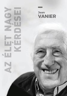 Jean Vanier - Az �let nagy k�rd�sei
