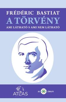 Fr�d�ric Bastiat - A t�rv�ny - Ami l�that� s ami nem l�that�
