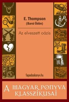 E. Thompson (Barsi Ödön) - Az elveszett oázis [eKönyv: epub, mobi]