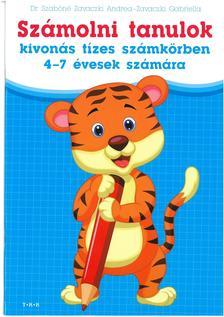 Dr. Szabóné Zavaczki Andrea-Zavaczki Gabriella - Számolni tanulok - kivonás tízes számkörben 4-7 évesek számára