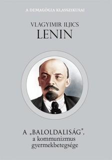 Lenin, Vlagyimir Iljics - A ´´baloldaliság´´ a kommunizmus gyermekbetegsége [eKönyv: epub, mobi]