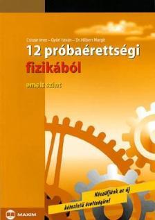 Csisz�r Imre, Gy�ri Istv�n, Dr. Hilbert Margit - 12 PR�BA�RETTS�GI FIZIK�B�L - EMELT SZINT