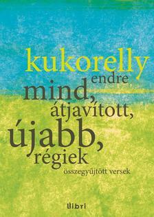 Kukorelly Endre - Mind, �tjav�tott, �jabb, r�giek - �sszegy�jt�tt versek