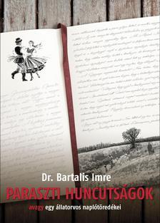 Dr. Bartalis Imre - Paraszti huncutságok, avagy egy állatorvos naplótöredékei