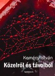 Kem�ny Istv�n - K�zelr�l s t�volb�l [eK�nyv: epub,  mobi]